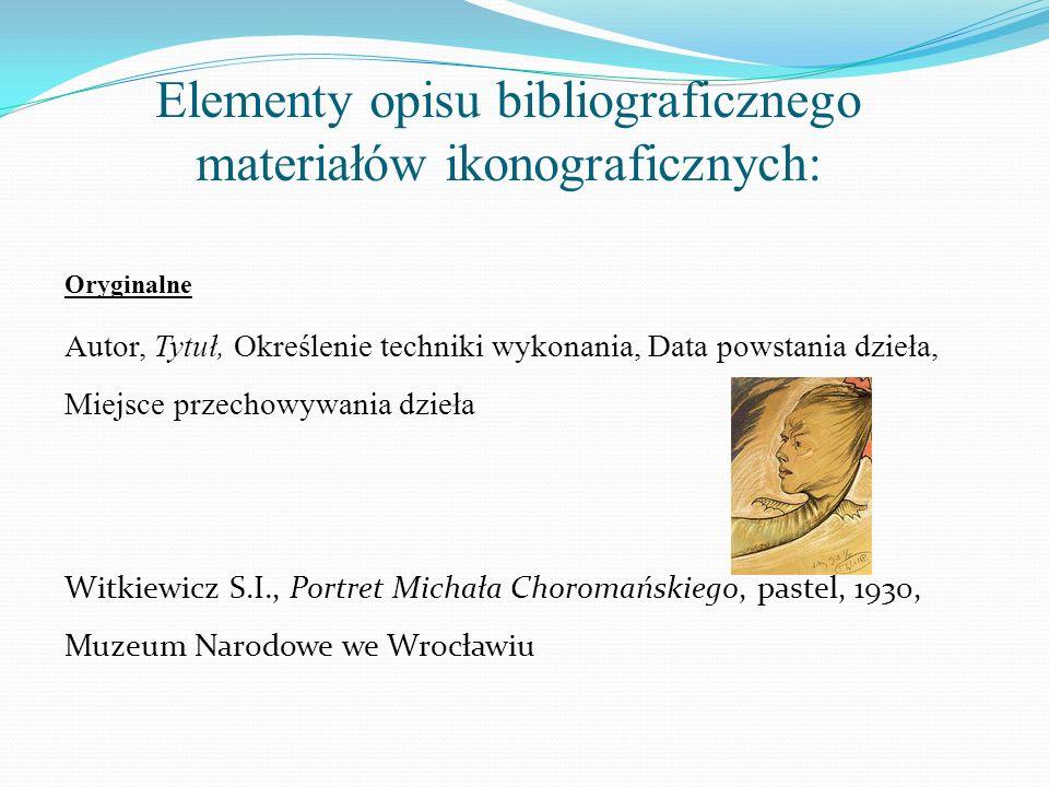 Elementy opisu bibliograficznego materiałów ikonograficznych:
