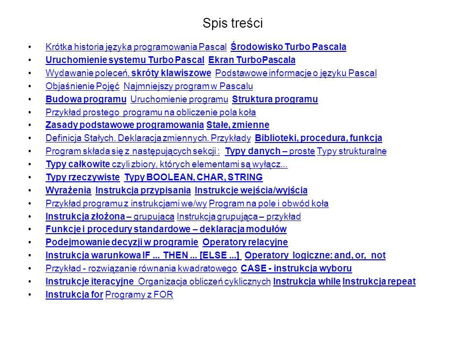 Spis treści Krótka historia języka programowania Pascal Środowisko Turbo Pascala. Uruchomienie systemu Turbo Pascal Ekran TurboPascala.