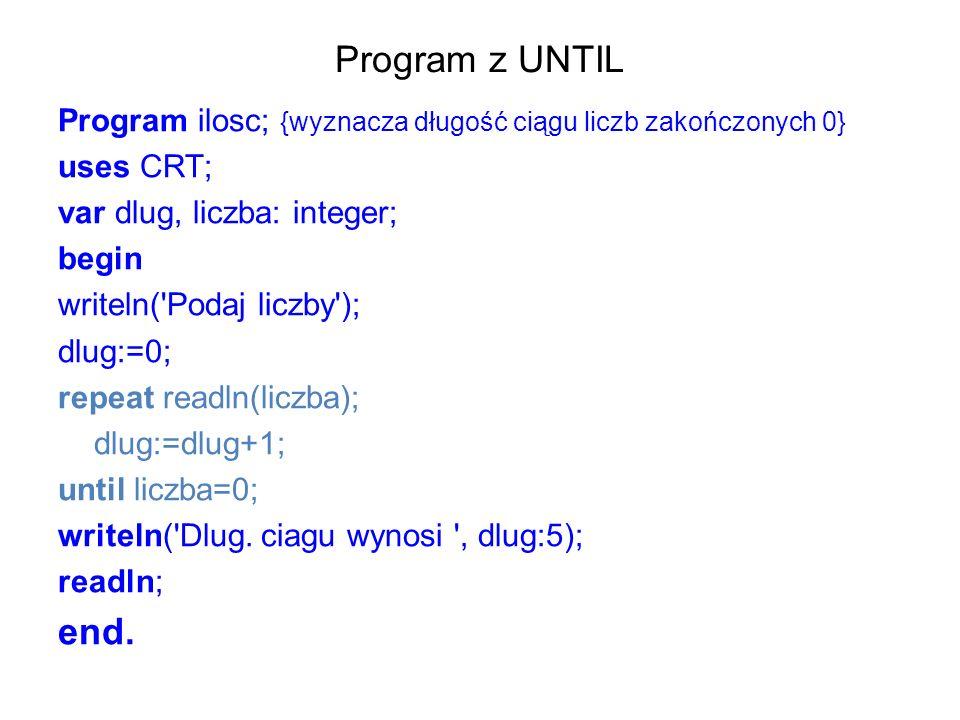 Program z UNTIL Program ilosc; {wyznacza długość ciągu liczb zakończonych 0} uses CRT; var dlug, liczba: integer;