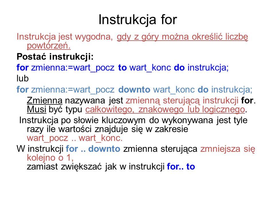 Instrukcja for Instrukcja jest wygodna, gdy z góry można określić liczbę powtórzeń. Postać instrukcji: