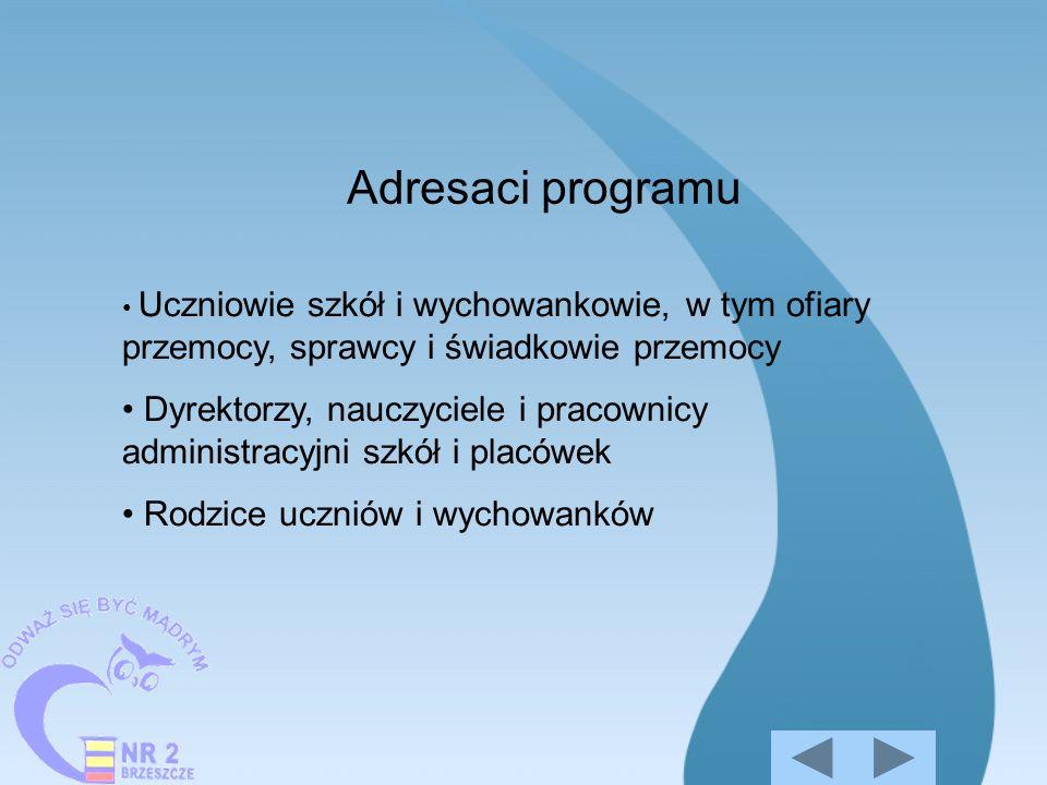 Adresaci programu Uczniowie szkół i wychowankowie, w tym ofiary przemocy, sprawcy i świadkowie przemocy.