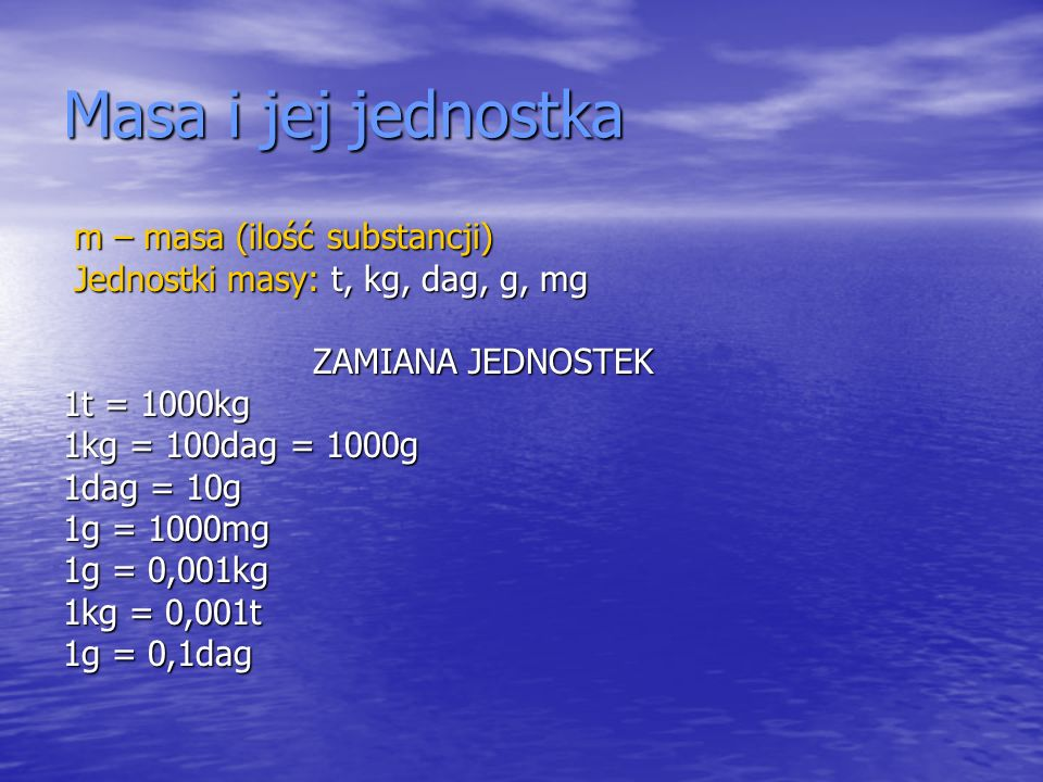 Masa i jej jednostka m – masa (ilość substancji)