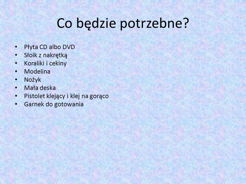 Co będzie potrzebne Płyta CD albo DVD Słoik z nakrętką