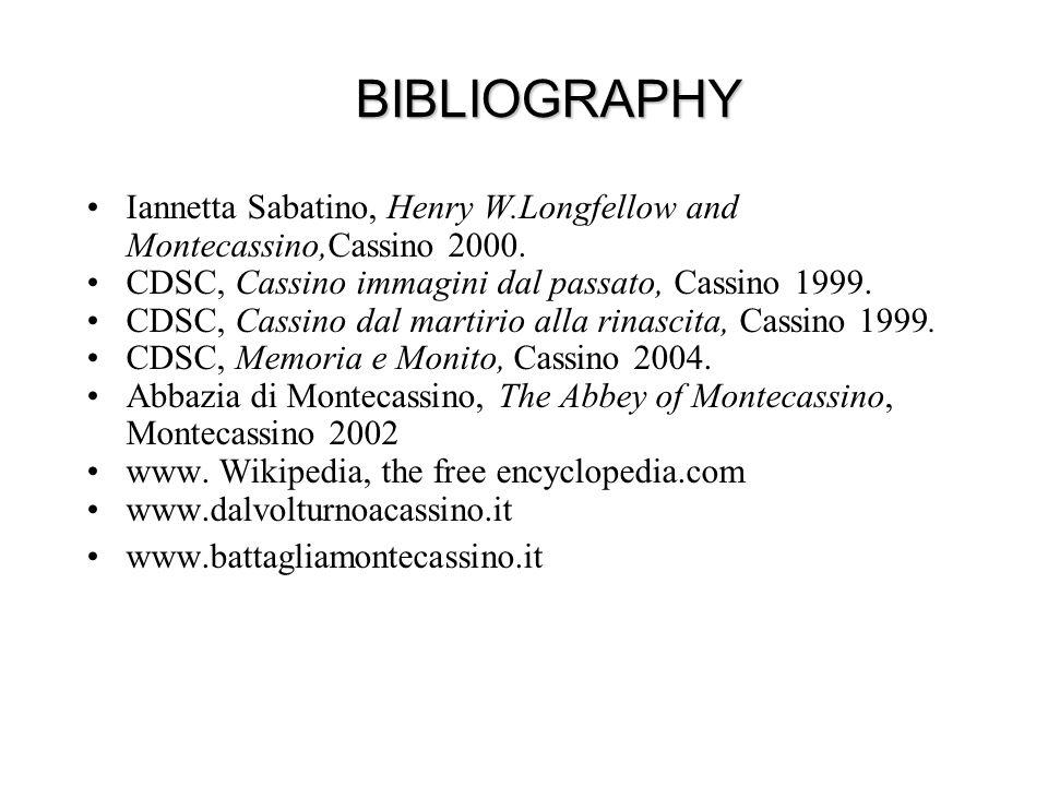BIBLIOGRAPHY Iannetta Sabatino, Henry W.Longfellow and Montecassino,Cassino 2000. CDSC, Cassino immagini dal passato, Cassino 1999.