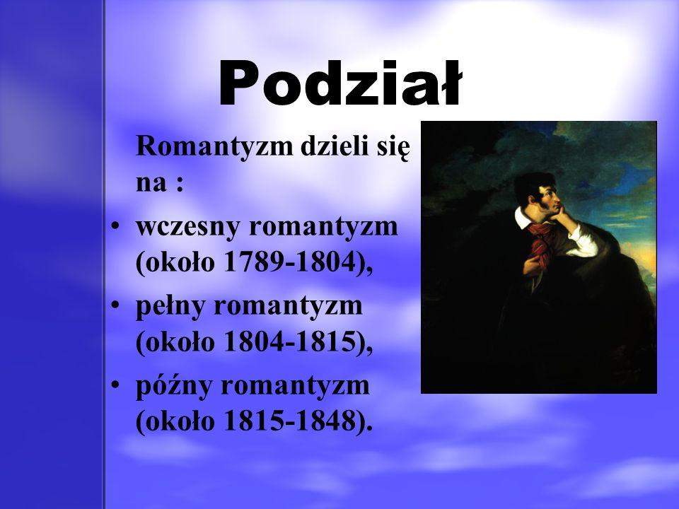 Podział Romantyzm dzieli się na : wczesny romantyzm (około 1789-1804),