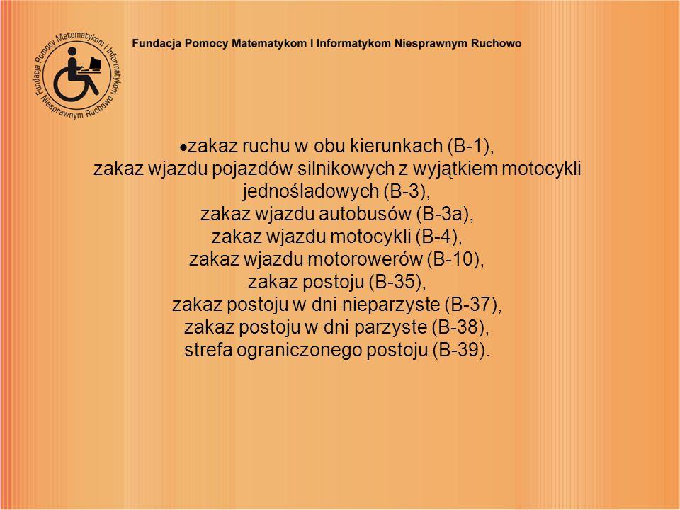 zakaz ruchu w obu kierunkach (B-1), zakaz wjazdu pojazdów silnikowych z wyjątkiem motocykli jednośladowych (B-3), zakaz wjazdu autobusów (B-3a), zakaz wjazdu motocykli (B-4), zakaz wjazdu motorowerów (B-10), zakaz postoju (B-35), zakaz postoju w dni nieparzyste (B-37), zakaz postoju w dni parzyste (B-38), strefa ograniczonego postoju (B-39).
