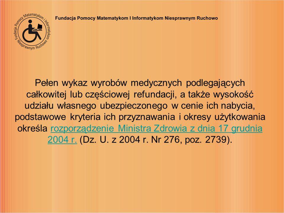 Pełen wykaz wyrobów medycznych podlegających całkowitej lub częściowej refundacji, a także wysokość udziału własnego ubezpieczonego w cenie ich nabycia, podstawowe kryteria ich przyznawania i okresy użytkowania określa rozporządzenie Ministra Zdrowia z dnia 17 grudnia 2004 r.