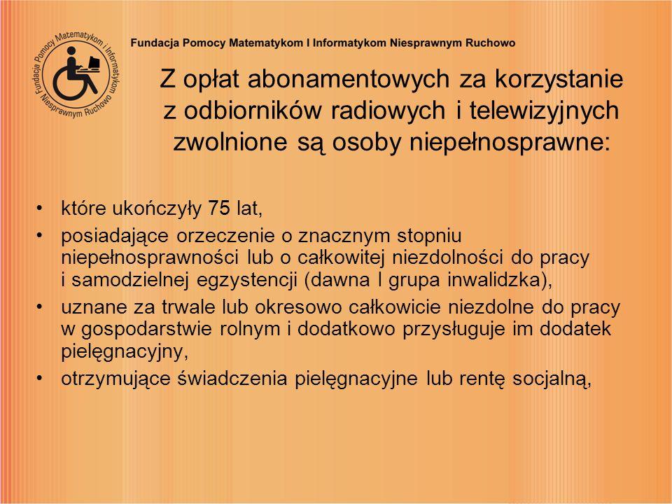 Z opłat abonamentowych za korzystanie z odbiorników radiowych i telewizyjnych zwolnione są osoby niepełnosprawne:
