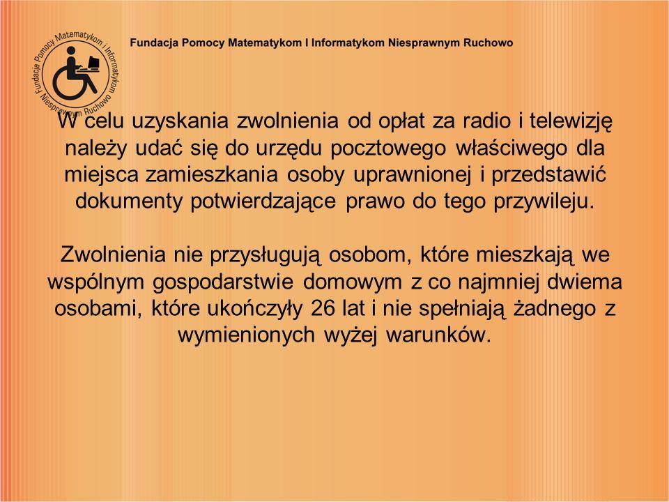 W celu uzyskania zwolnienia od opłat za radio i telewizję należy udać się do urzędu pocztowego właściwego dla miejsca zamieszkania osoby uprawnionej i przedstawić dokumenty potwierdzające prawo do tego przywileju.