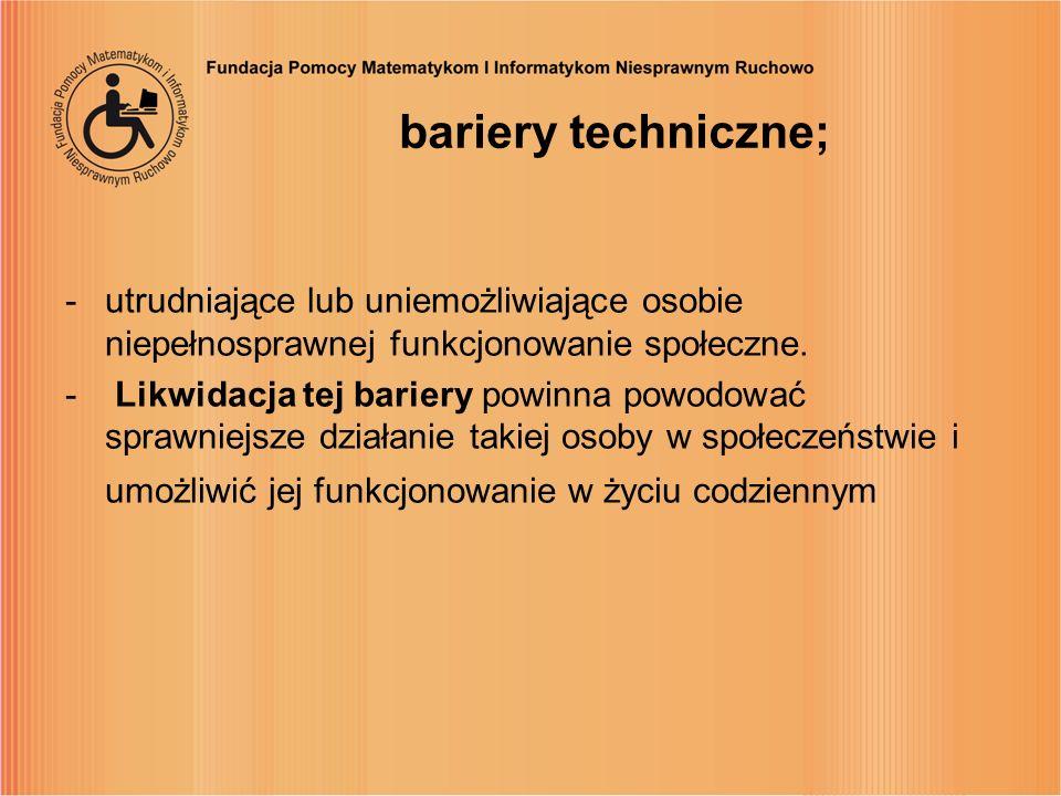 bariery techniczne; utrudniające lub uniemożliwiające osobie niepełnosprawnej funkcjonowanie społeczne.