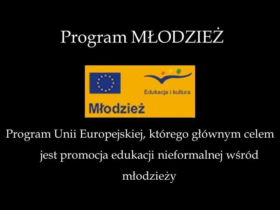Program MŁODZIEŻ Program Unii Europejskiej, którego głównym celem jest promocja edukacji nieformalnej wśród młodzieży.