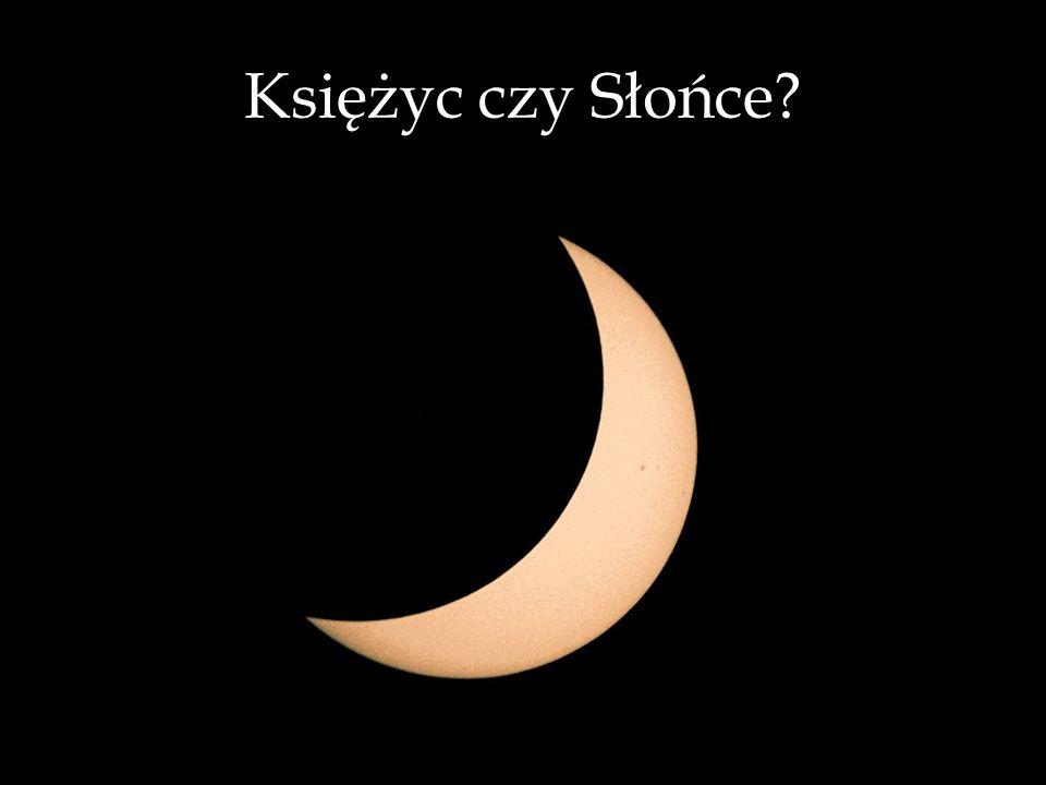 Księżyc czy Słońce