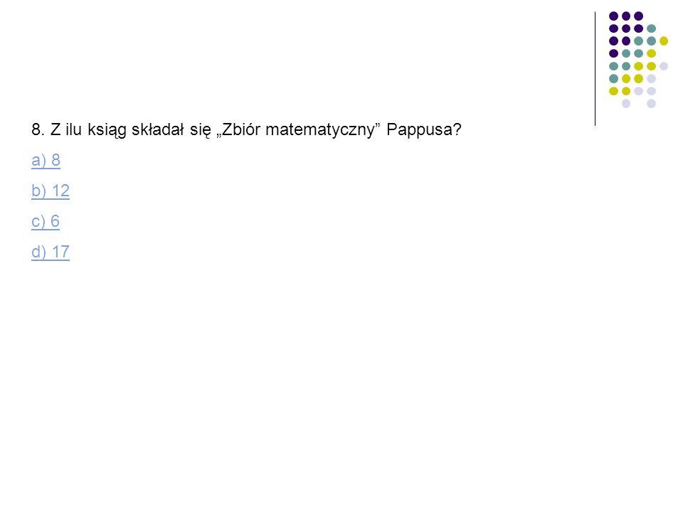 """8. Z ilu ksiąg składał się """"Zbiór matematyczny Pappusa"""