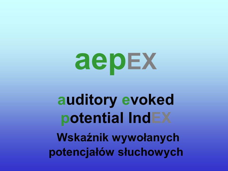 aepEX auditory evoked potential IndEX Wskaźnik wywołanych potencjałów słuchowych.
