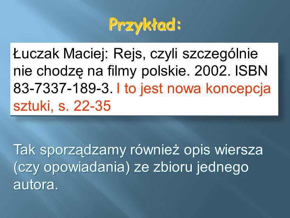 Przykład: Łuczak Maciej: Rejs, czyli szczególnie nie chodzę na filmy polskie. 2002. ISBN 83-7337-189-3. I to jest nowa koncepcja sztuki, s. 22-35.