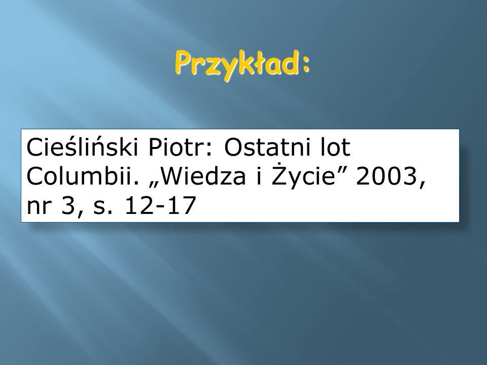 """Przykład: Cieśliński Piotr: Ostatni lot Columbii. """"Wiedza i Życie 2003, nr 3, s. 12-17"""