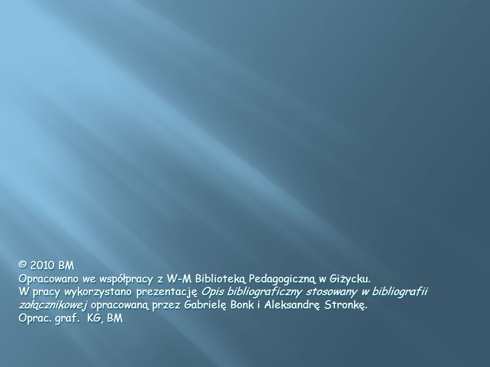 © 2010 BM Opracowano we współpracy z W-M Biblioteką Pedagogiczną w Giżycku.