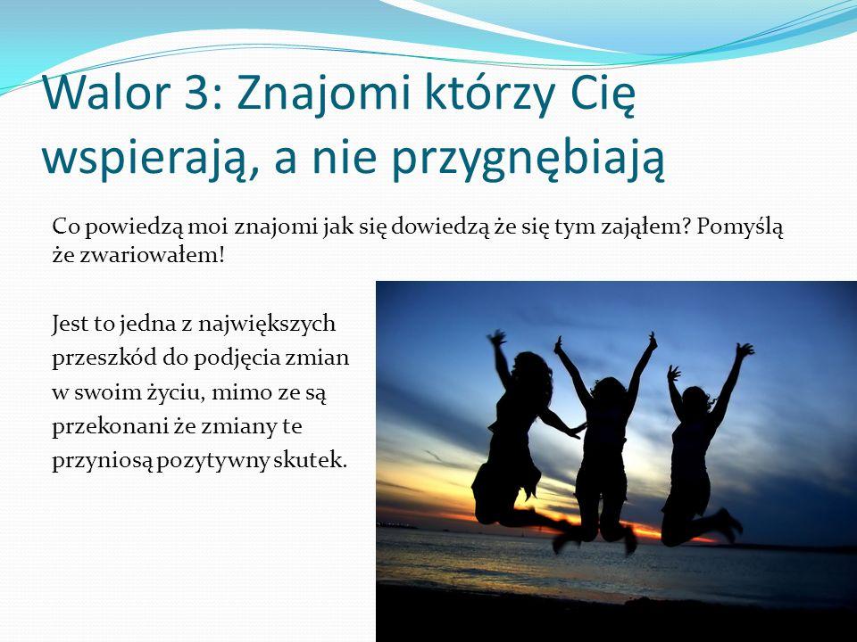 Walor 3: Znajomi którzy Cię wspierają, a nie przygnębiają