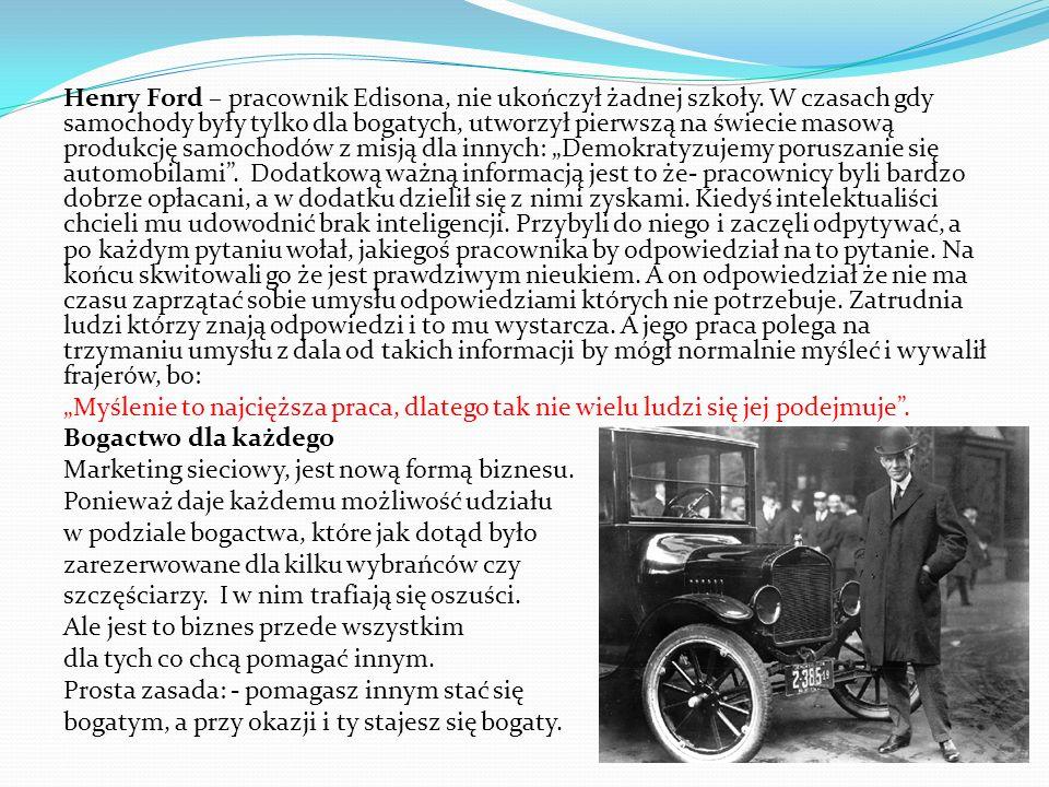 Henry Ford – pracownik Edisona, nie ukończył żadnej szkoły