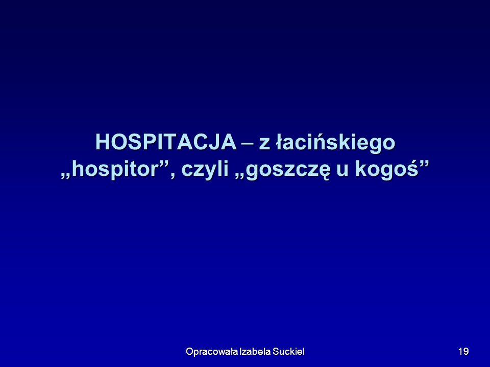 """HOSPITACJA – z łacińskiego """"hospitor , czyli """"goszczę u kogoś"""