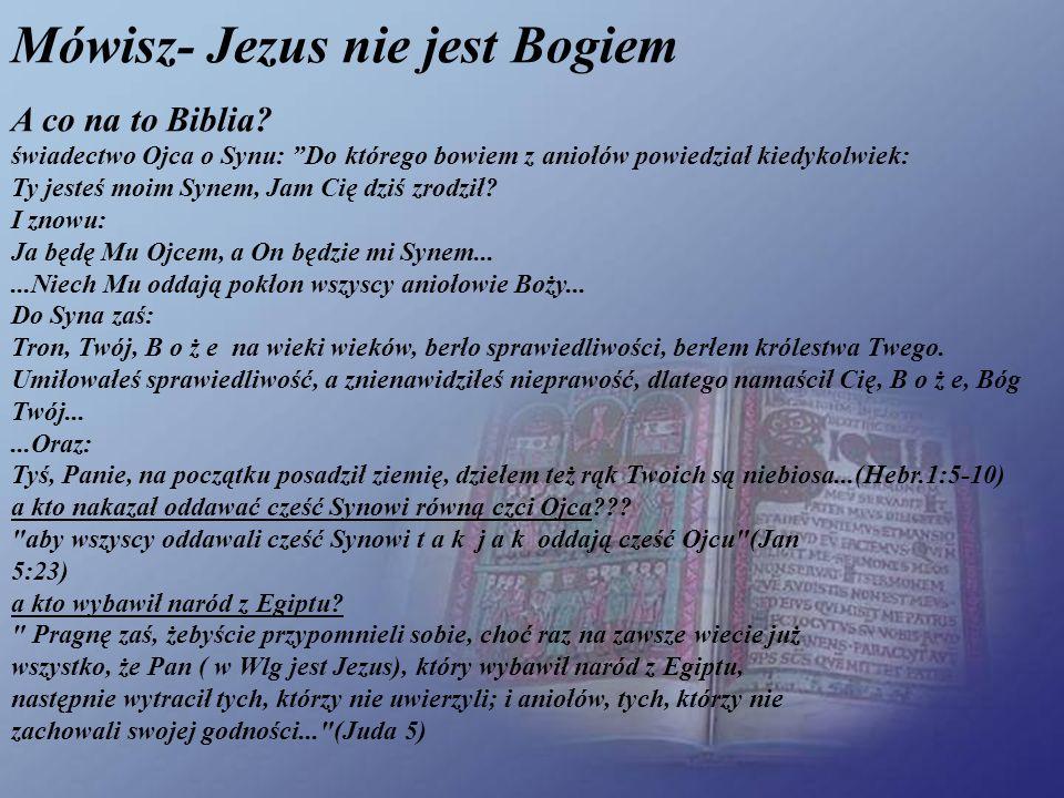 Mówisz- Jezus nie jest Bogiem