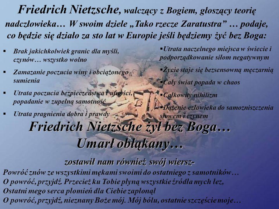 """Friedrich Nietzsche, walczący z Bogiem, głoszący teorię nadczłowieka… W swoim dziele """"Tako rzecze Zaratustra … podaje, co będzie się działo za sto lat w Europie jeśli będziemy żyć bez Boga:"""