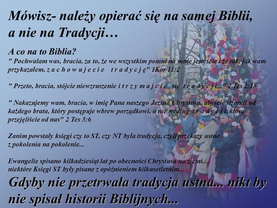 Mówisz- należy opierać się na samej Biblii, a nie na Tradycji…