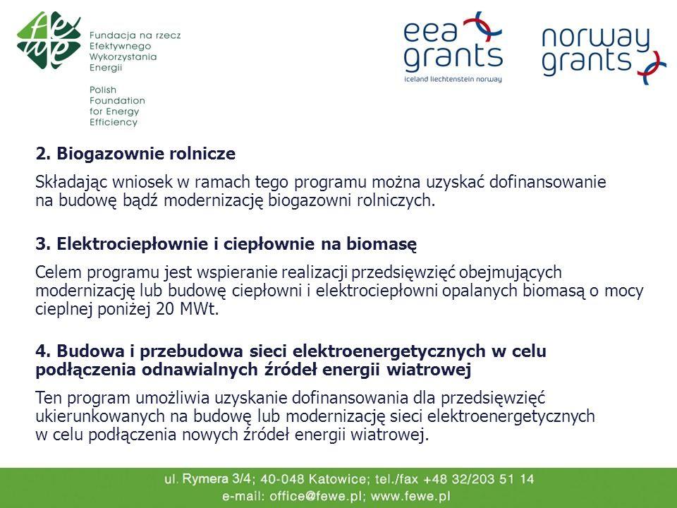 2. Biogazownie rolnicze Składając wniosek w ramach tego programu można uzyskać dofinansowanie na budowę bądź modernizację biogazowni rolniczych.