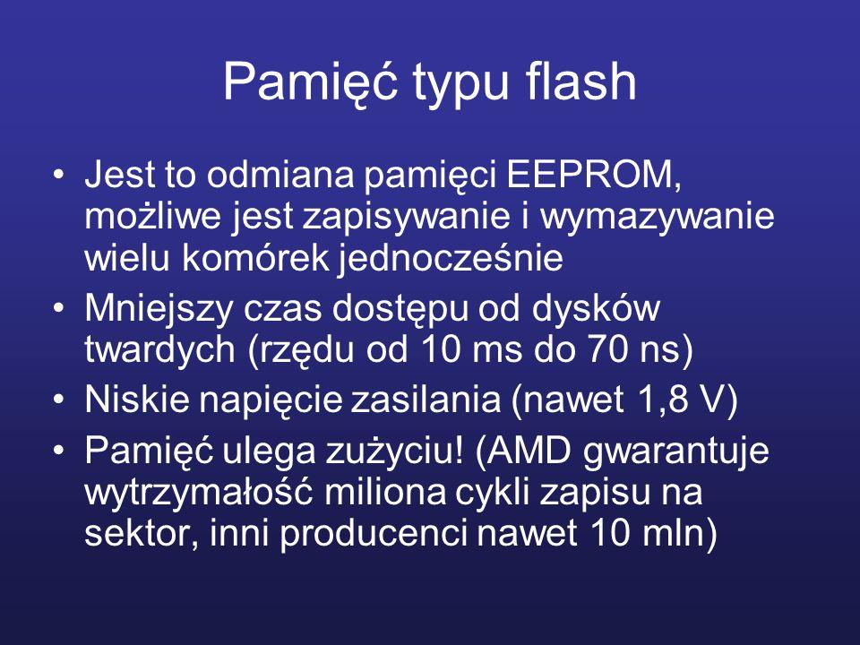 Pamięć typu flash Jest to odmiana pamięci EEPROM, możliwe jest zapisywanie i wymazywanie wielu komórek jednocześnie.