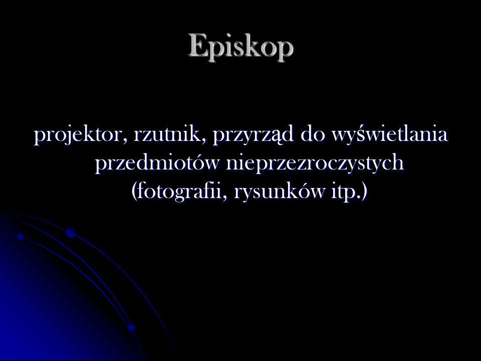 Episkop projektor, rzutnik, przyrząd do wyświetlania przedmiotów nieprzezroczystych (fotografii, rysunków itp.)