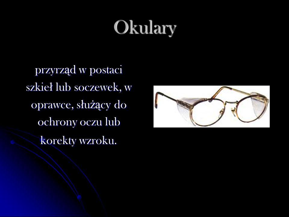 Okulary przyrząd w postaci szkieł lub soczewek, w oprawce, służący do