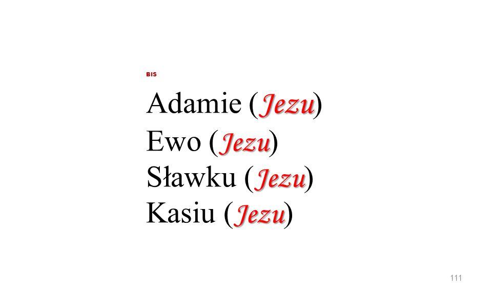 BIS Adamie (Jezu) Ewo (Jezu) Sławku (Jezu) Kasiu (Jezu)