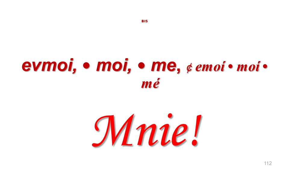 evmoi, • moi, • me, ¢ emoí • moí • mé