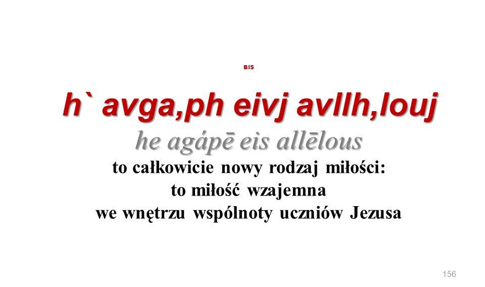 BIS h` avga,ph eivj avllh,louj he agápē eis allēlous to całkowicie nowy rodzaj miłości: to miłość wzajemna we wnętrzu wspólnoty uczniów Jezusa