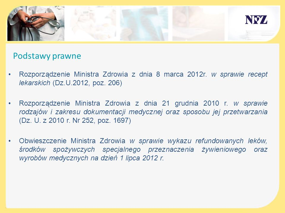 Podstawy prawne Rozporządzenie Ministra Zdrowia z dnia 8 marca 2012r. w sprawie recept lekarskich (Dz.U.2012, poz. 206)
