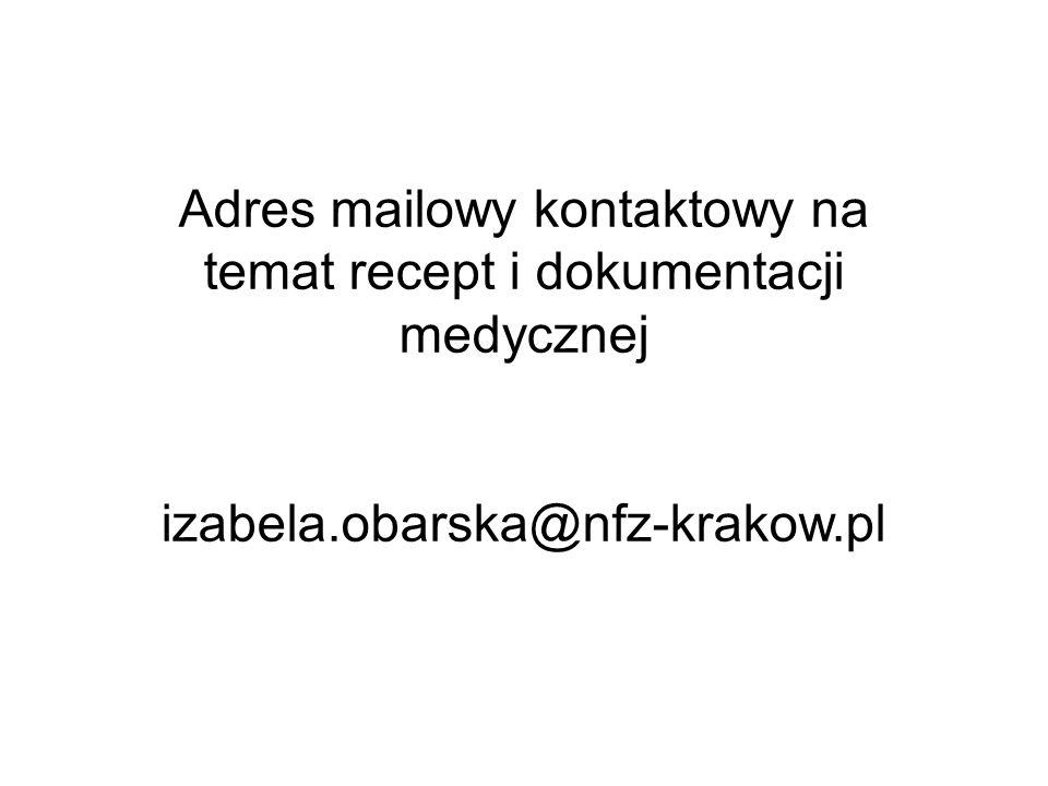 Adres mailowy kontaktowy na temat recept i dokumentacji medycznej izabela.obarska@nfz-krakow.pl