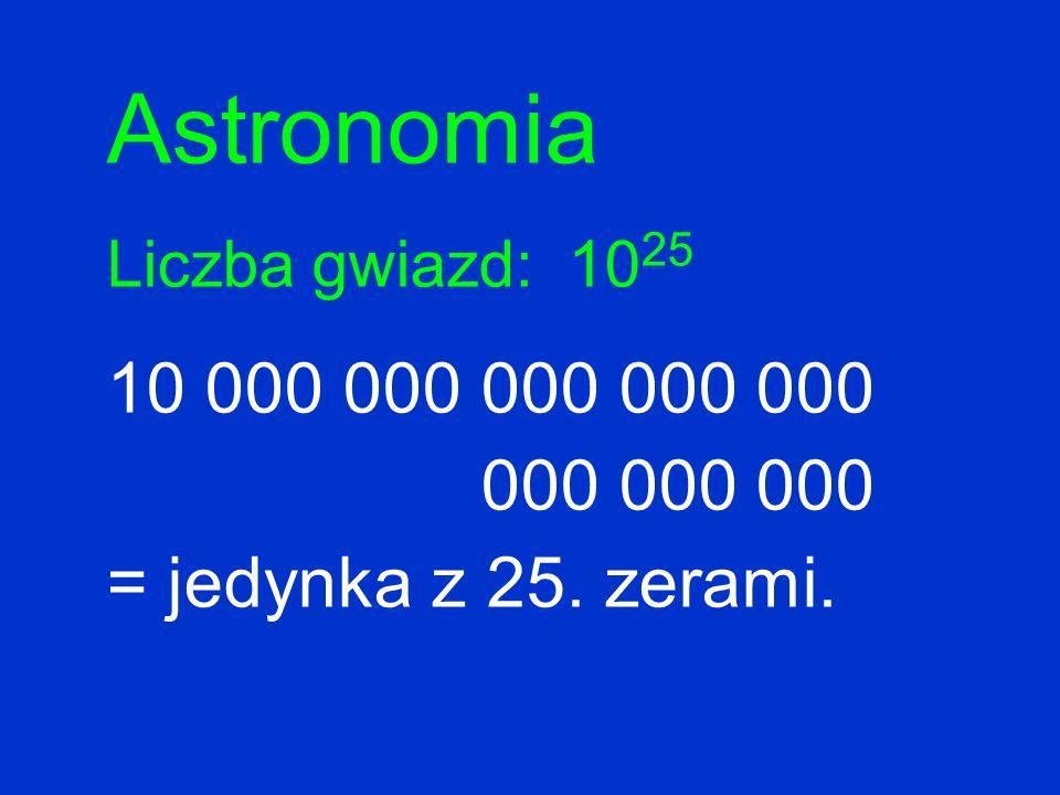 Astronomia 10 000 000 000 000 000 000 000 000 = jedynka z 25. zerami.