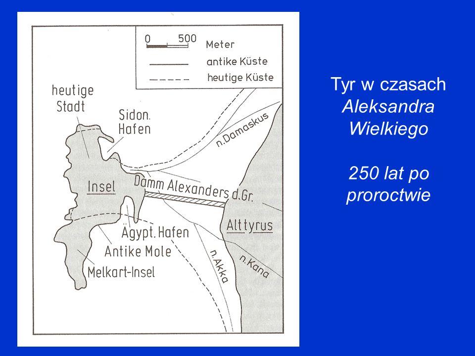 Tyr w czasach Aleksandra Wielkiego 250 lat po proroctwie