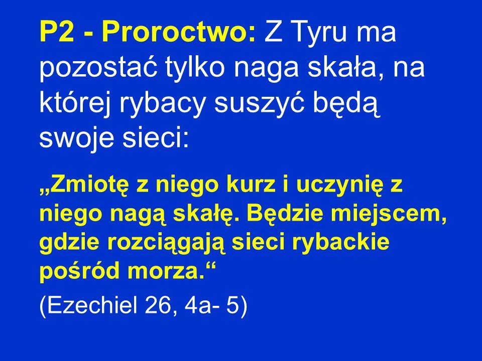 P2 - Proroctwo: Z Tyru ma pozostać tylko naga skała, na której rybacy suszyć będą swoje sieci: