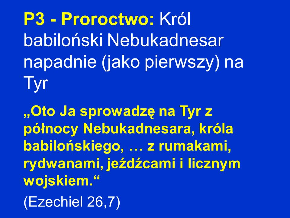 P3 - Proroctwo: Król babiloński Nebukadnesar napadnie (jako pierwszy) na Tyr
