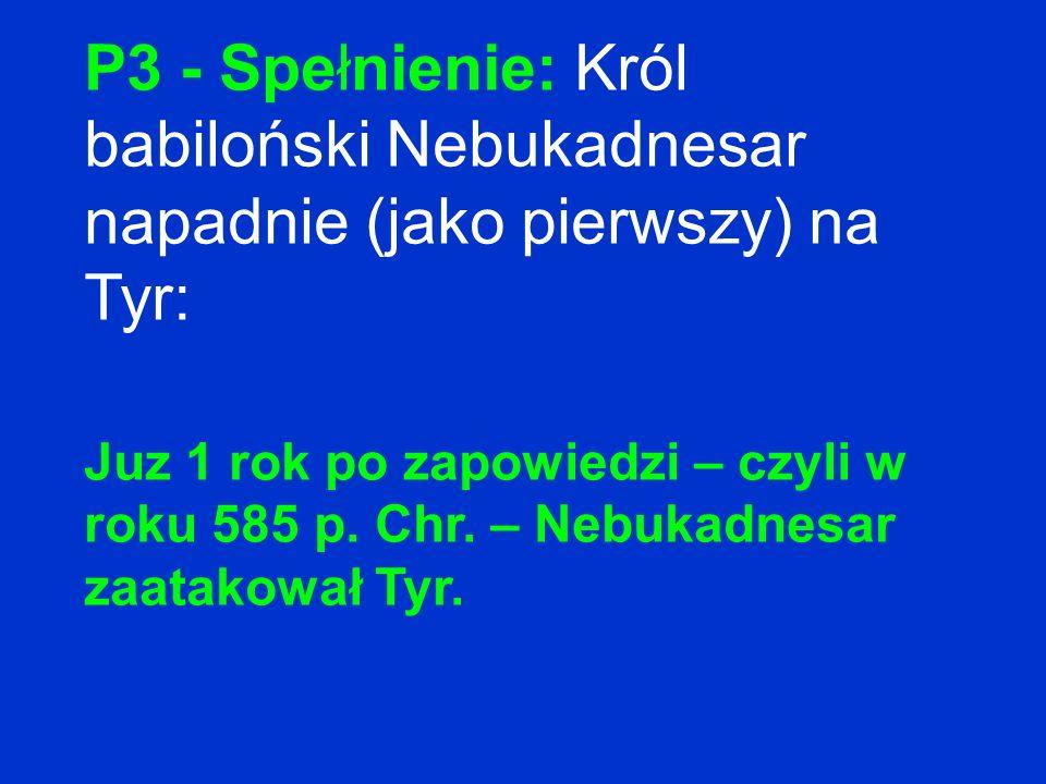 P3 - Spełnienie: Król babiloński Nebukadnesar napadnie (jako pierwszy) na Tyr: