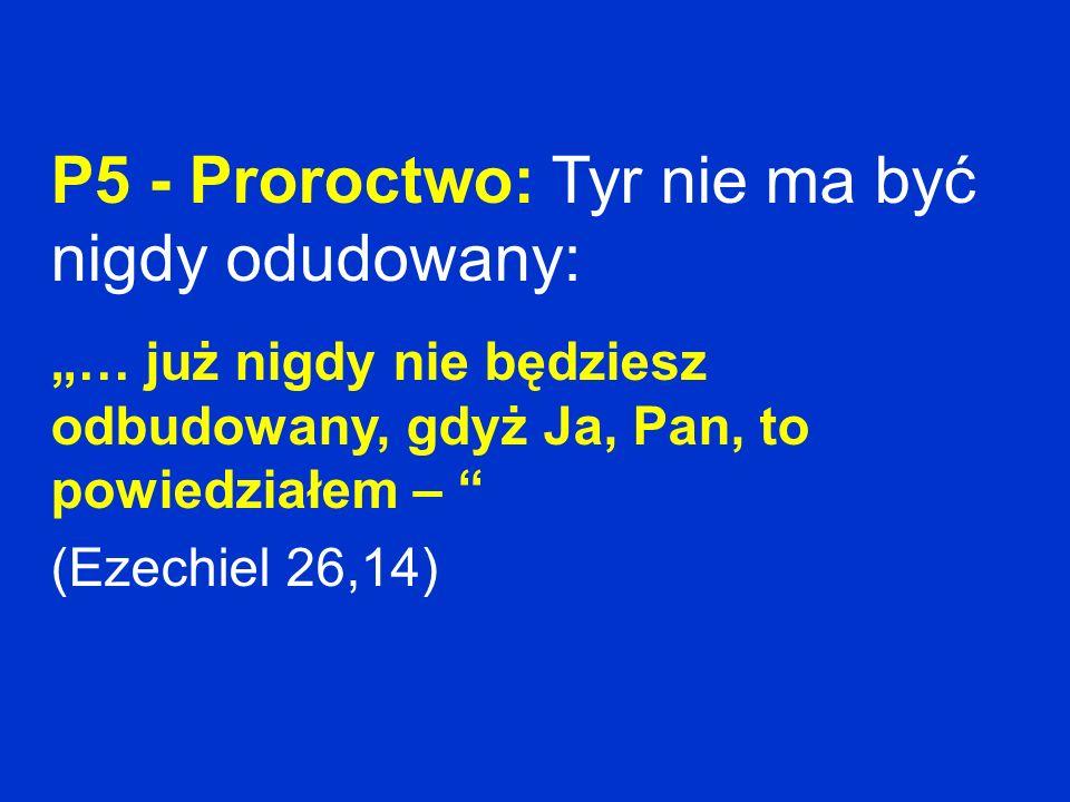 P5 - Proroctwo: Tyr nie ma być nigdy odudowany: