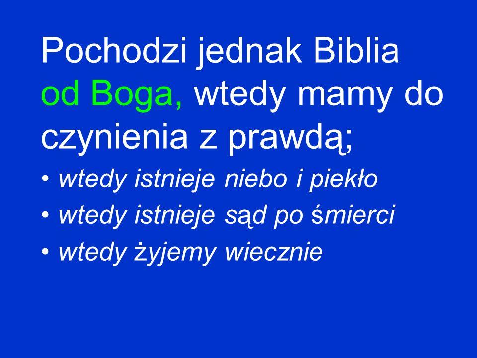 Pochodzi jednak Biblia od Boga, wtedy mamy do czynienia z prawdą;