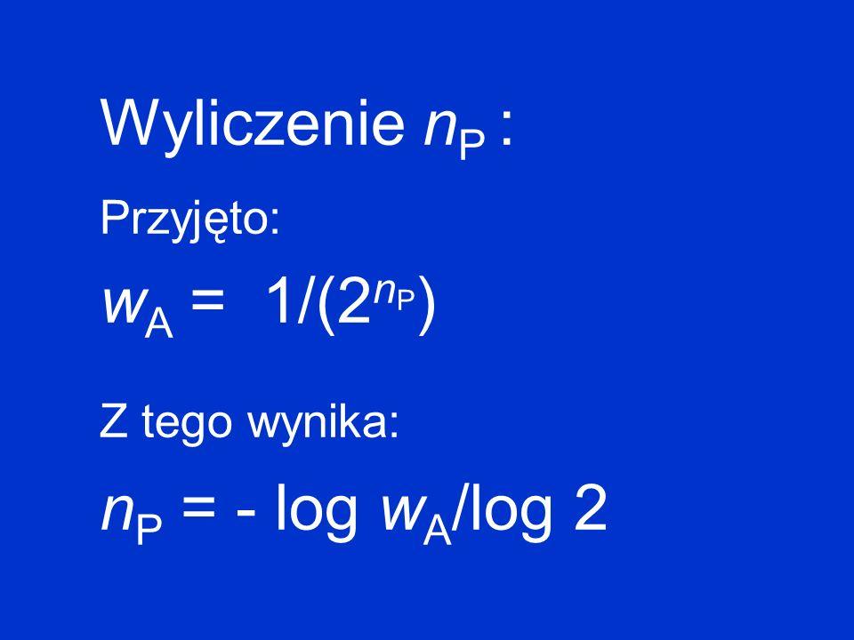 Wyliczenie nP : wA = 1/(2nP) nP = - log wA/log 2 Przyjęto:
