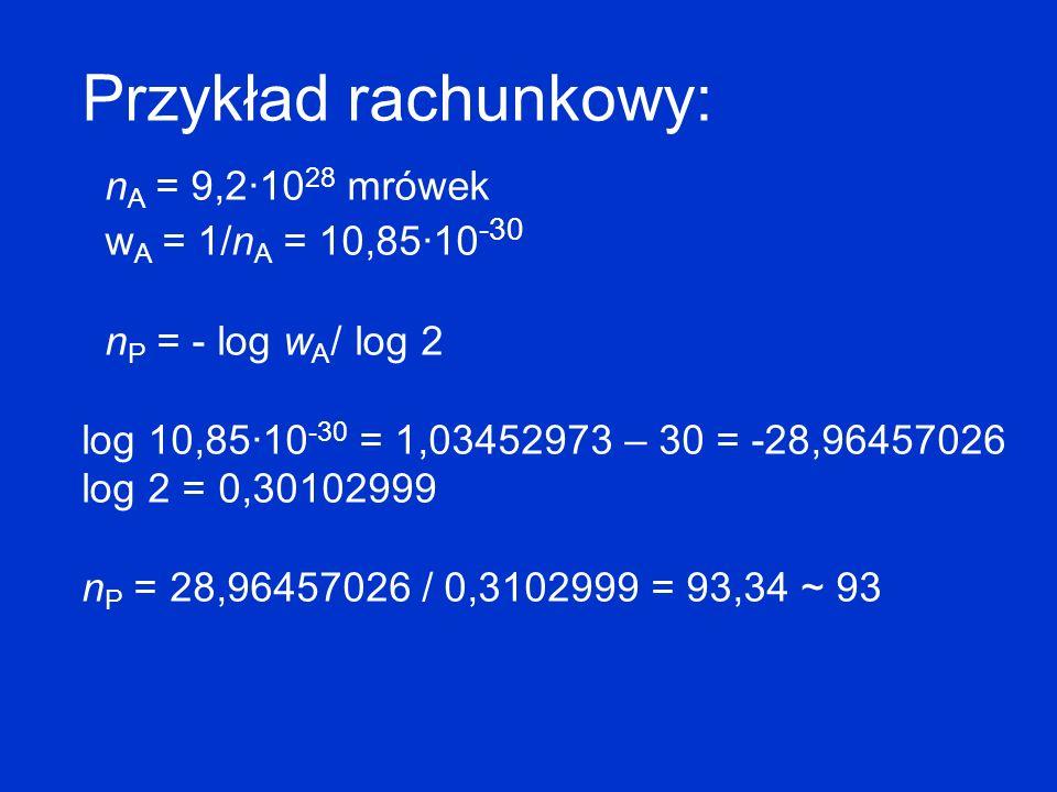 Przykład rachunkowy: nA = 9,2·1028 mrówek wA = 1/nA = 10,85·10-30
