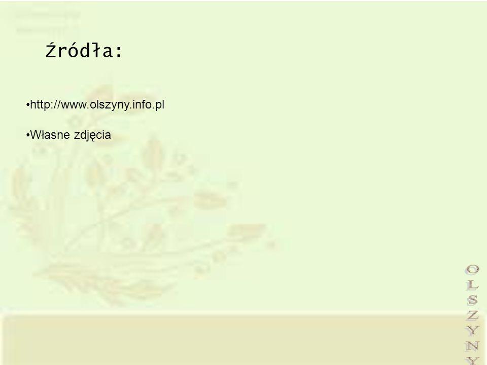Źródła: http://www.olszyny.info.pl Własne zdjęcia OLSZYNY