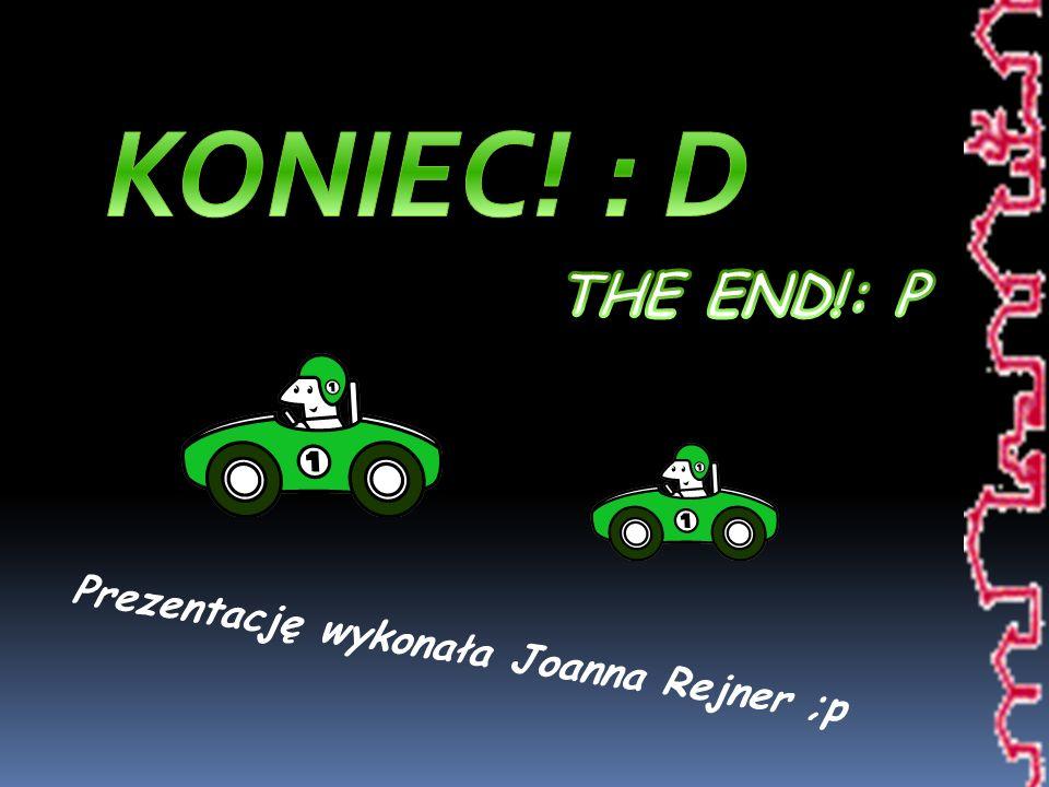 KONIEC! : D THE END!: P Prezentację wykonała Joanna Rejner ;p