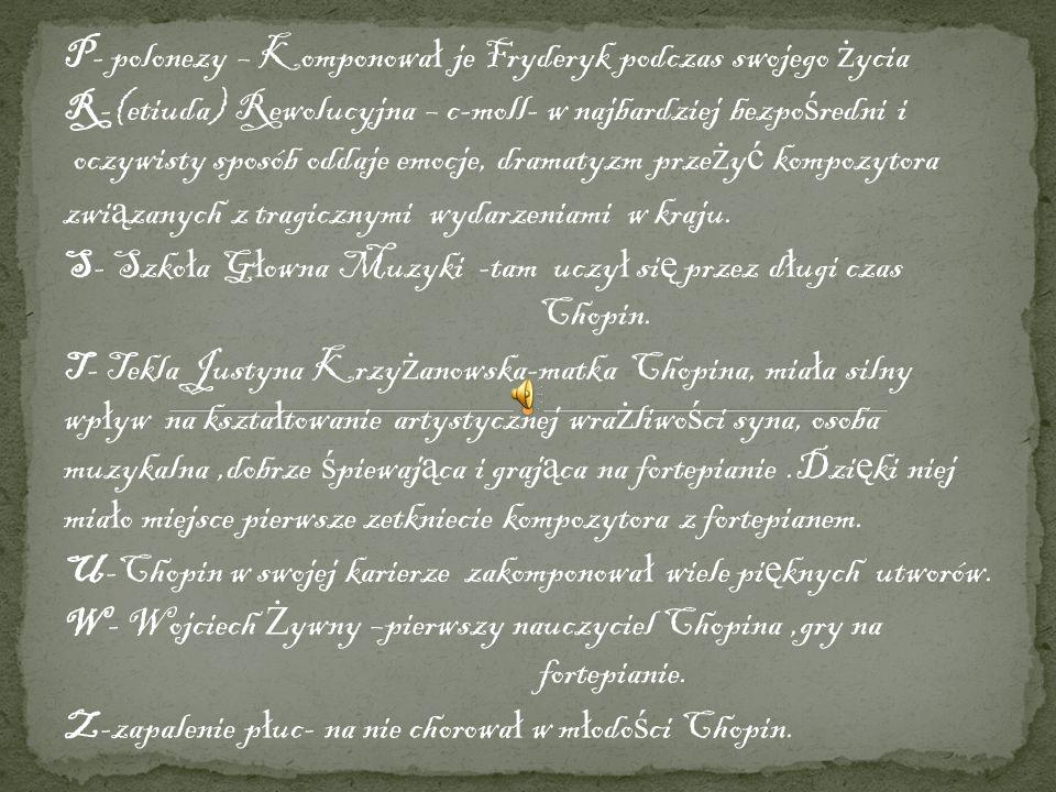 P- polonezy – Komponował je Fryderyk podczas swojego życia