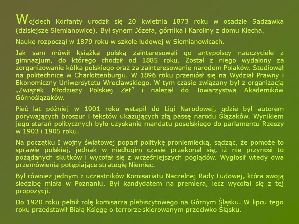 Wojciech Korfanty urodził się 20 kwietnia 1873 roku w osadzie Sadzawka (dzisiejsze Siemianowice). Był synem Józefa, górnika i Karoliny z domu Klecha.