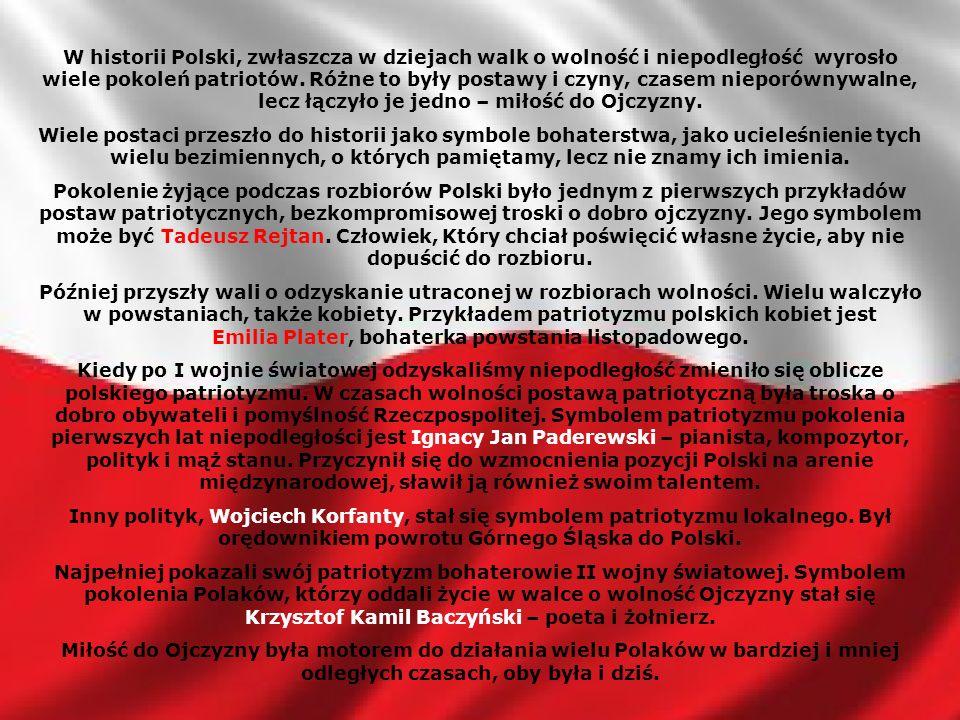 W historii Polski, zwłaszcza w dziejach walk o wolność i niepodległość wyrosło wiele pokoleń patriotów. Różne to były postawy i czyny, czasem nieporównywalne, lecz łączyło je jedno – miłość do Ojczyzny.